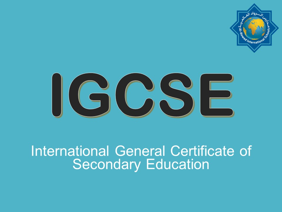 IGCSE (the International General Certificate of Secondary Education)